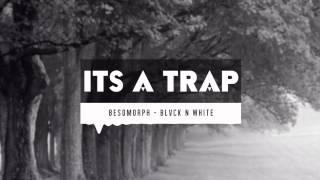 Besomorph - BLVCK N WHITE