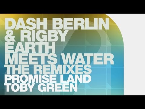 Dash Berlin & Rigby - Earth Meets Water (Toby Green Remix)