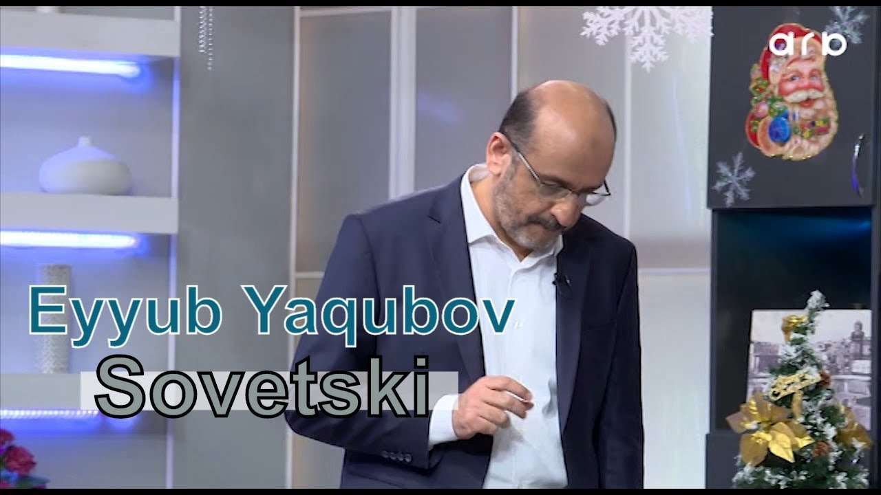 Eyyub Yaqubov Sovetski Məhəlləsi Youtube