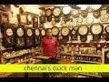 Chennai's Clock Man   Chennaites