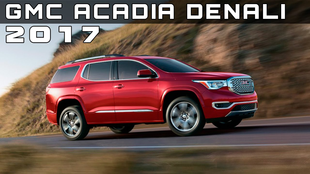 2017 Gmc Acadia Denali Review Rendered Price Specs Release Date