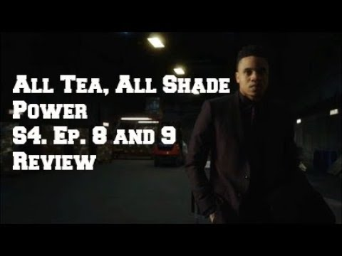 ALL, TEA ALL SHADE | POWER S4.| EP.8 & 9 REVIEW