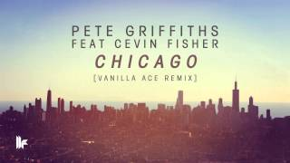Pete Griffiths feat Cevin Fisher - Chicago (Vanilla Ace Remix)