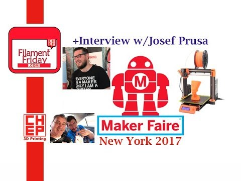 MakerFaire New York 2017 Highlights + Interview with Josef Prusa MK3
