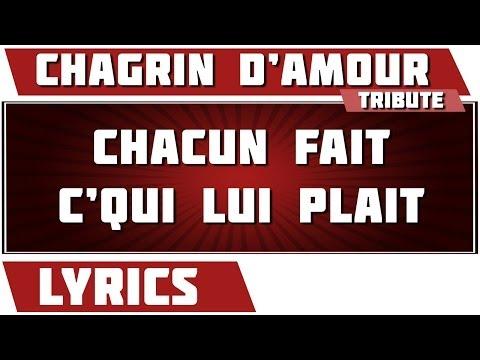 Paroles Chacun Fait (C'qui lui plait) - Chagrin d'Amour tribute