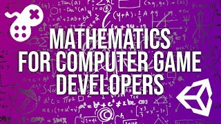 Mathematics for Game Developers [COURSE PROMO]