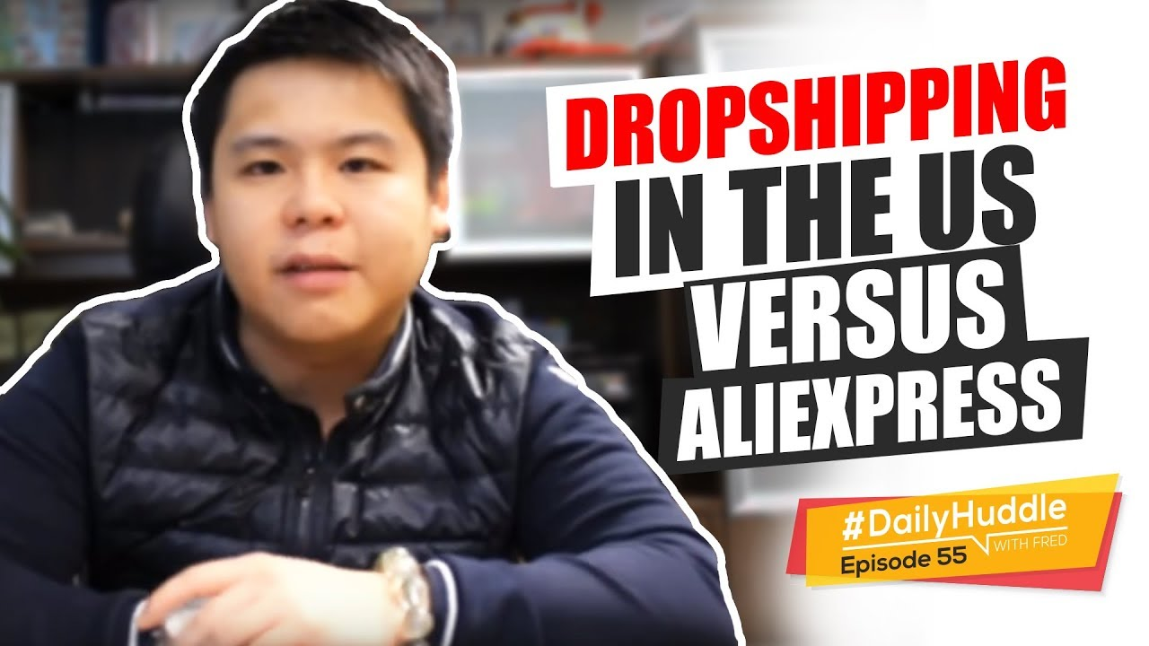 Ep 55 | Dropshipping In The US Versus AliExpress | Fred Lam