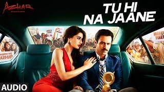 Tu Hi Na Jaane Full Song | Azhar | Emraan Hashmi, Nargis Fakhri, Prachi Desai | T-Series