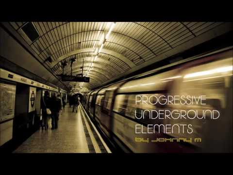 Progressive Underground Elements | Progressive House Set | 2017 Mixed By Johnny M