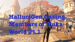 HalluciGen Gasing Members of Nuka World Pt 1 | Fantastic Fallout