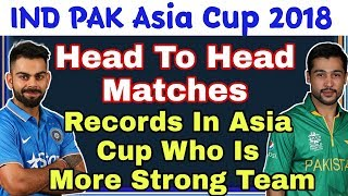 Asia Cup 2018 - India vs Pakistan Head To Head Matches Winning Record | Who Is More Strong