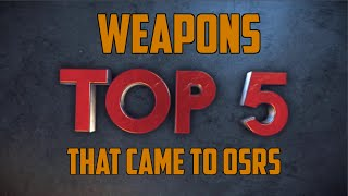 Top 5 Best Weapons That Came to OSRS