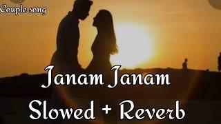 Janam Janam [Slowed+Reverb] - Arijit Singh,Antara Mitra Couple song