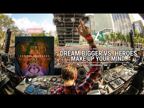 Dream Bigger vs. Heroes vs. Make Up Your Mind (Zedd Mashup UMF 17)