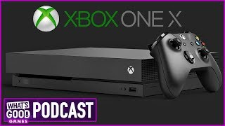 Xbox One X: We're Impressed - What's Good Games Videocast (Ep. 19)