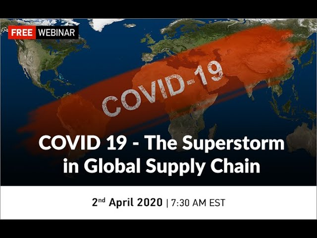 Full Webinar | COVID 19 - The Superstorm in Global Supply Chain