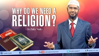 Why do we need a Religion? by Dr Zakir Naik