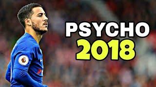 Eden Hazard 2018 ●Psycho ● Skills & Goals 2018 HD