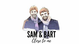 Sam & Bart -  Close to me
