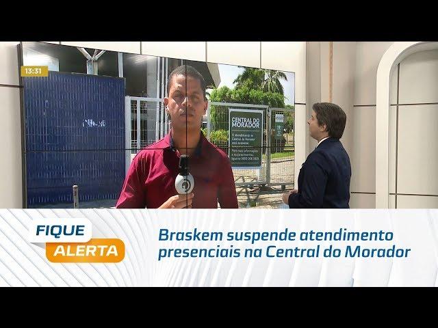 Coronavírus: Braskem suspende atendimento presenciais na Central do Morador