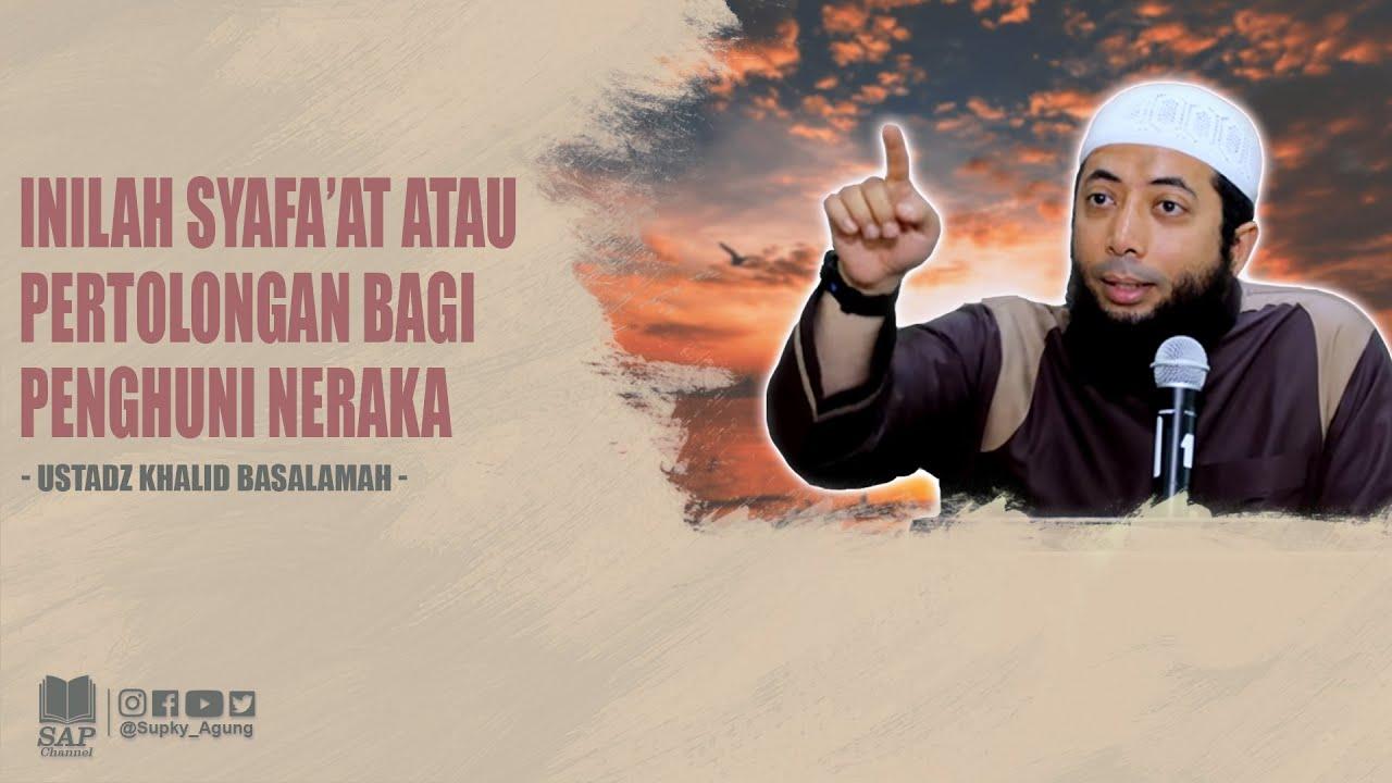 INILAH SYAFA'AT ATAU PERTOLONGAN BAGI PENGHUNI NERAKA   USTADZ KHALID BASALAMAH