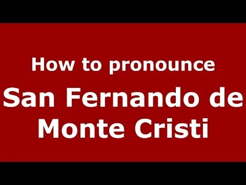 How to pronounce San Fernando de Monte Cristi (Dominican Republic) - PronounceNames.com
