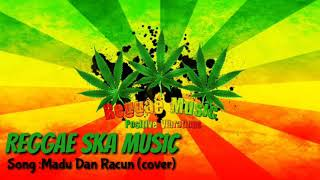 Download Mp3 Lagu Reggae Ska Santai Enak Di Dengar Madu Dan Racun  Cover