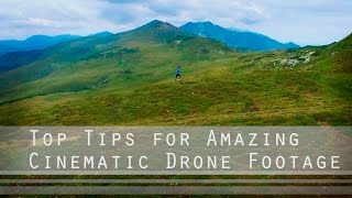 Top Tips for Amazing Cinematic Drone Footage