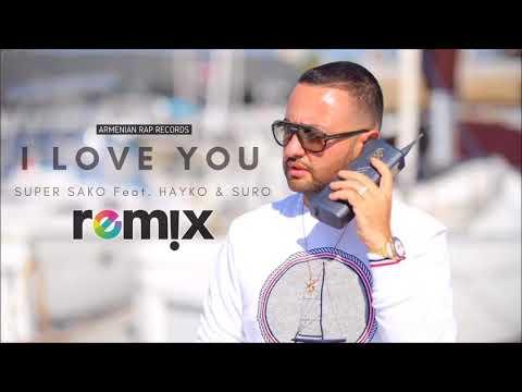 Super Sako Feat. Hayko U0026 Suro - I Love You Remix   Armenian Rap  
