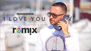 Super Sako Feat. Hayko & Suro - I Love You Remix | Armenian Rap |