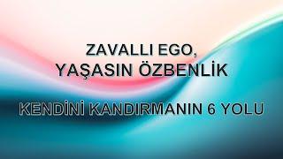 """ZAVALLI """"EGO"""", YAŞASIN ÖZBENLİK, KENDİNİ KANDIRMANIN 6 YOLU"""