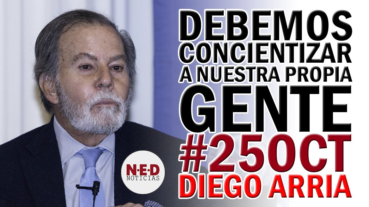 DEBEMOS CONCIENTIZAR A NUESTRA PROPIA GENTE #25oct Diego Arria