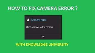 How to fix camera error ? camera error |  cant connect to the camera