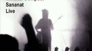 Minimal Compact - Sananat (Live)