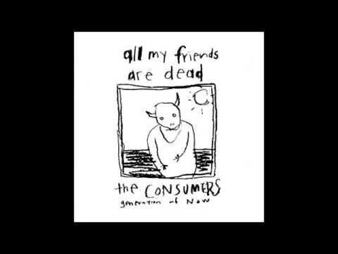 The Consumers | All My Friends Are Dead LP [full]