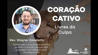 Coração Cativo - Livres da Culpa - Pr. Wagner Zanelatto