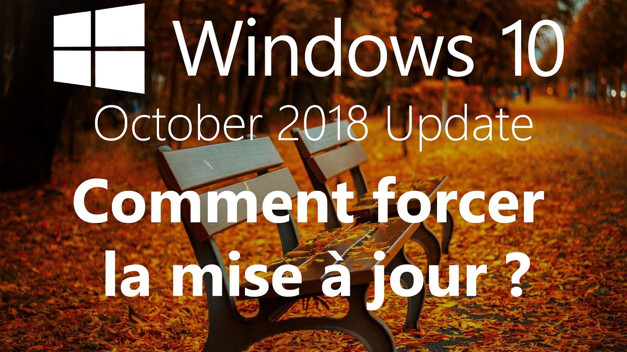 Windows 10 1809 - Comment forcer la mise à jour vers Windows 10 October 2018 Update ?