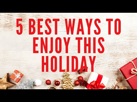 5 BEST WAYS TO ENJOY THIS HOLIDAY