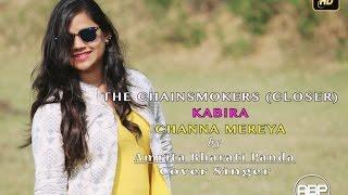 The Chainsmokers - Closer | Kabira | Channa Mereya | Arijit Singh | Female Mash Up by Amrita Bharati