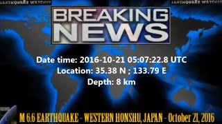 M 6.6 EARTHQUAKE - WESTERN HONSHU, JAPAN - October 21, 2016