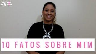 Wynnie Nogueira - 10 Fatos Sobre Mim | Especial 15k Inscritos | [Obrigada Gente!!]