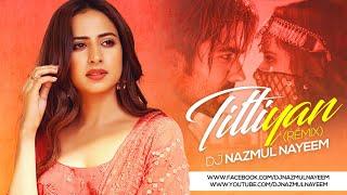 Titliaan Remix | DJ Nazmul Nayeem | Harrdy Sandhu | Sargun Mehta | Afsana Khan | Yaar Mera Titliaan