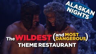 Alaskan Nights: The Wildest (and Most Dangerous) Theme Restaurant