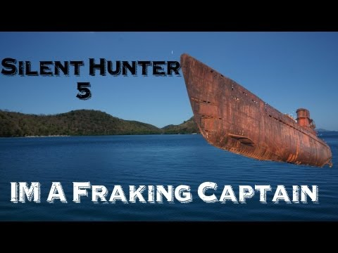 Silent Hunter 5 - IM  A Freaking Captain |