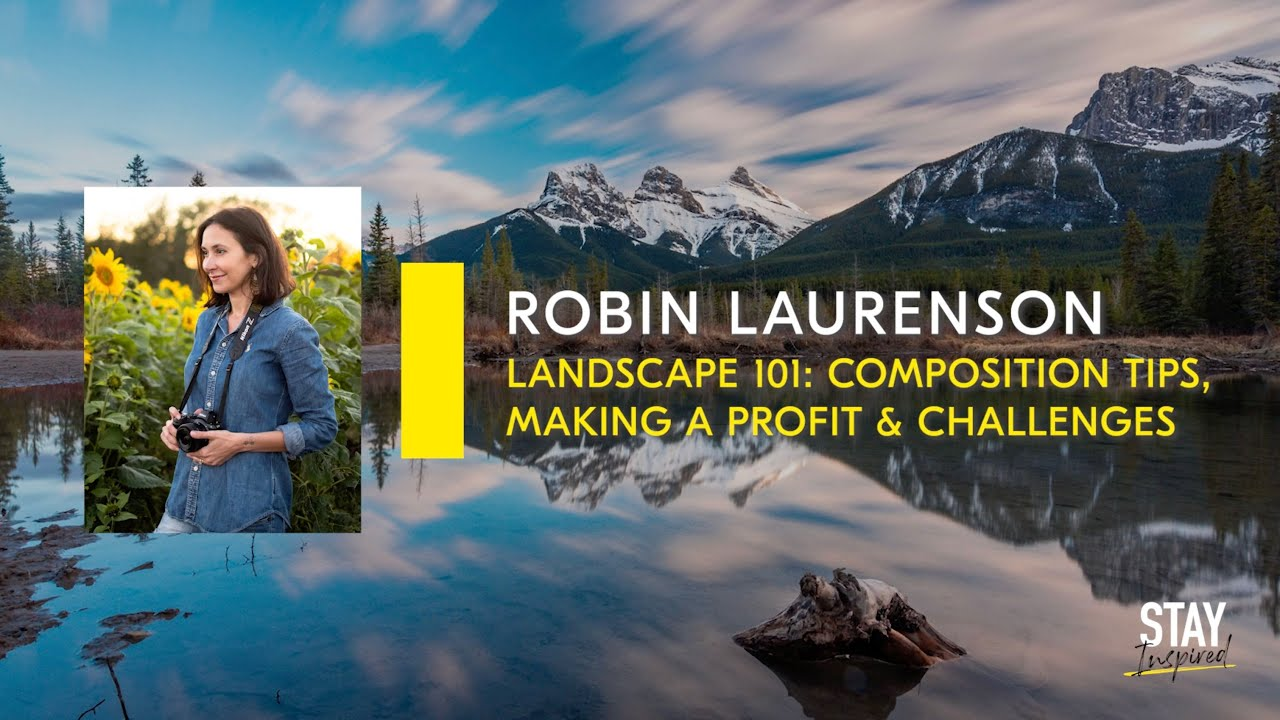 Stay Inspired | Robin Laurenson - Landscape 101: Composition Tips, Making A Profit & Challenges