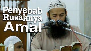 Ceramah Islam: Penyebab Rusaknya Amal - Ustadz Syafiq Reza Basalamah
