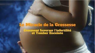 Miracle de la Grossesse  - méthode efficace pour tomber enceinte rapidement