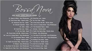 Norah Jones, Adele, Sade, Amy Wine House  Greatest Bossa Nova Jazz Cover of Popular Songs 2021