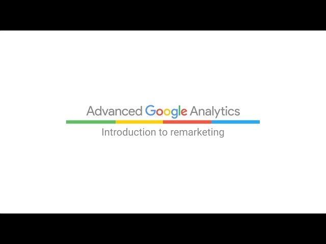 [Google Analytics] Introduction to remarketing (4:37)