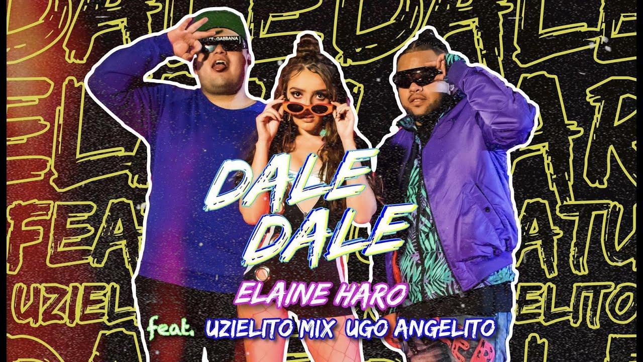 Elaine Haro - DALE DALE  Feat. Uzielito Mix , Ugo Angelito (Oficial Video) #elaineharo #daledale